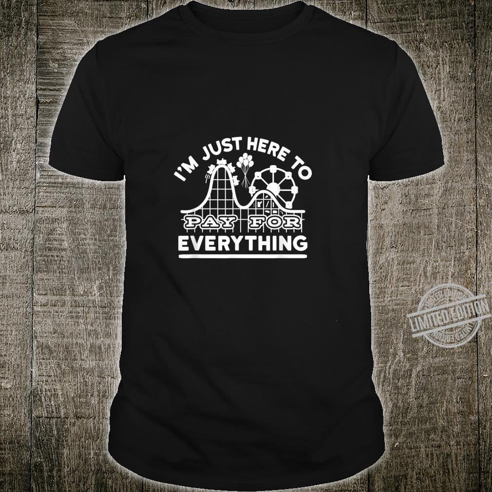 Mom And Dad I'm Just Here To Pay For Everything Shirt