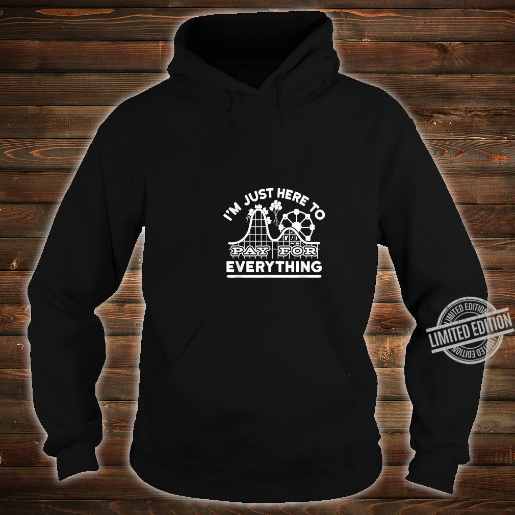 Mom And Dad I'm Just Here To Pay For Everything Shirt hoodie
