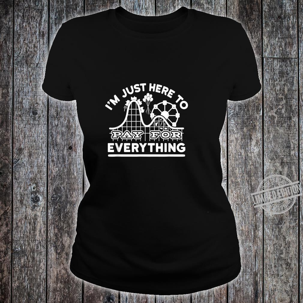 Mom And Dad I'm Just Here To Pay For Everything Shirt ladies tee