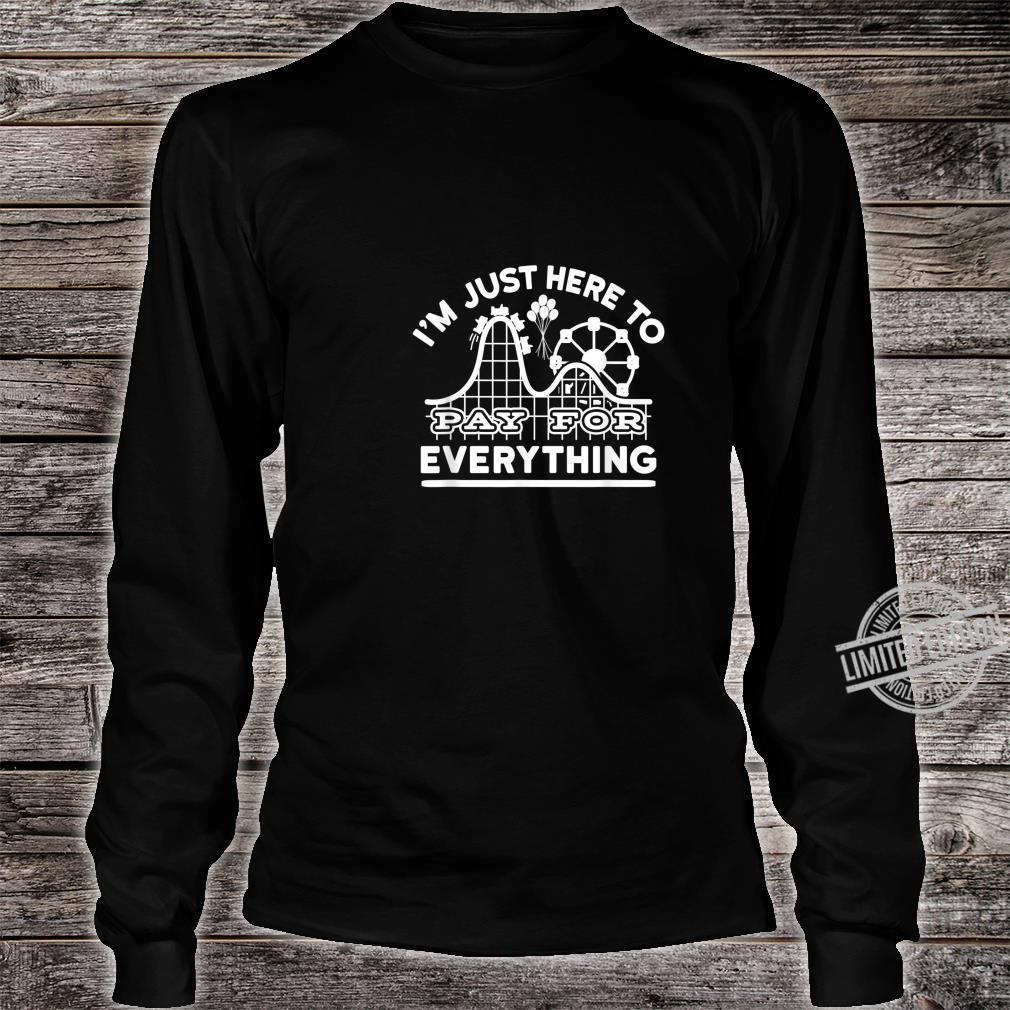 Mom And Dad I'm Just Here To Pay For Everything Shirt long sleeved