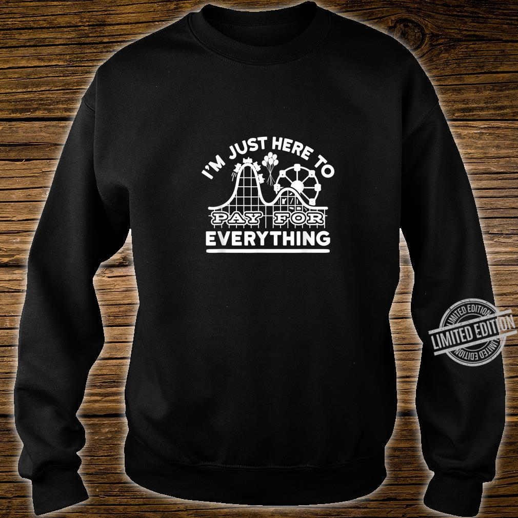 Mom And Dad I'm Just Here To Pay For Everything Shirt sweater