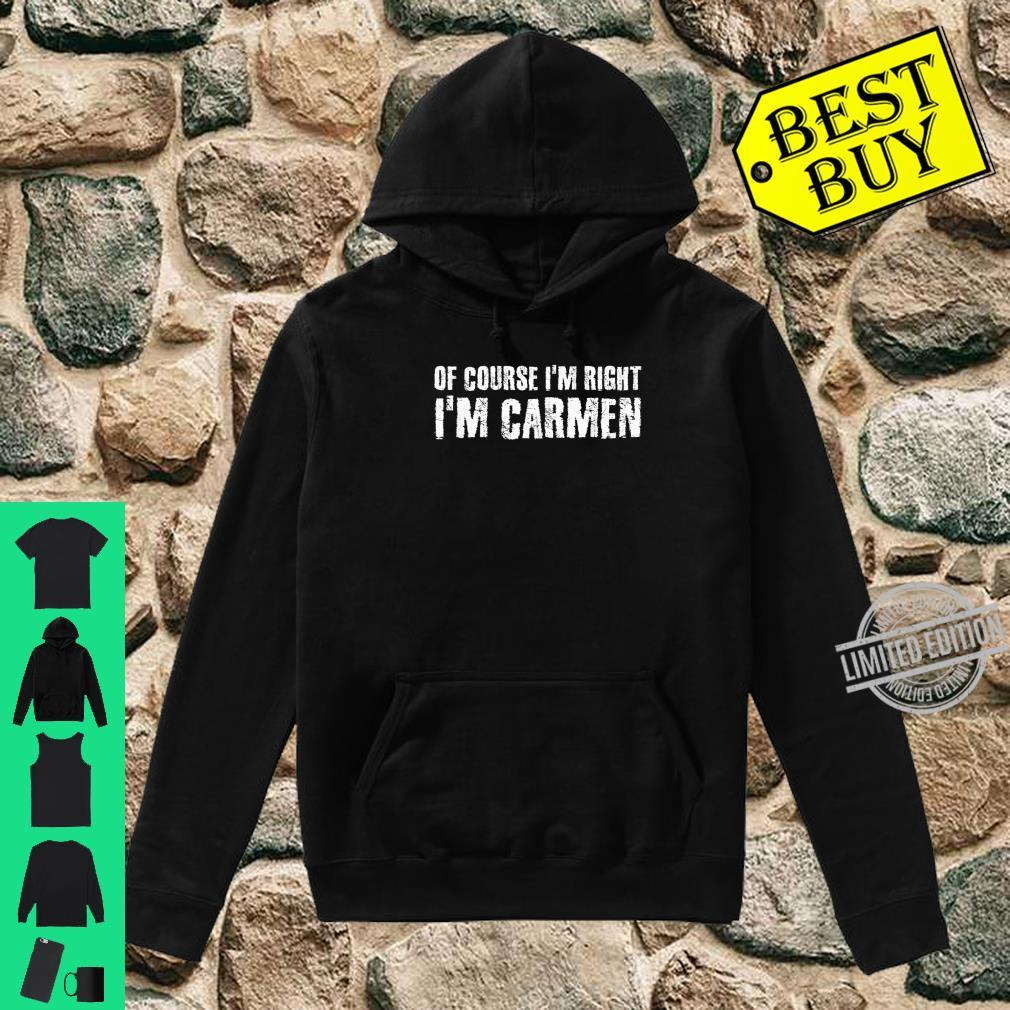 OF COURSE I'M RIGHT I'M CARMEN Personalized Name Shirt hoodie