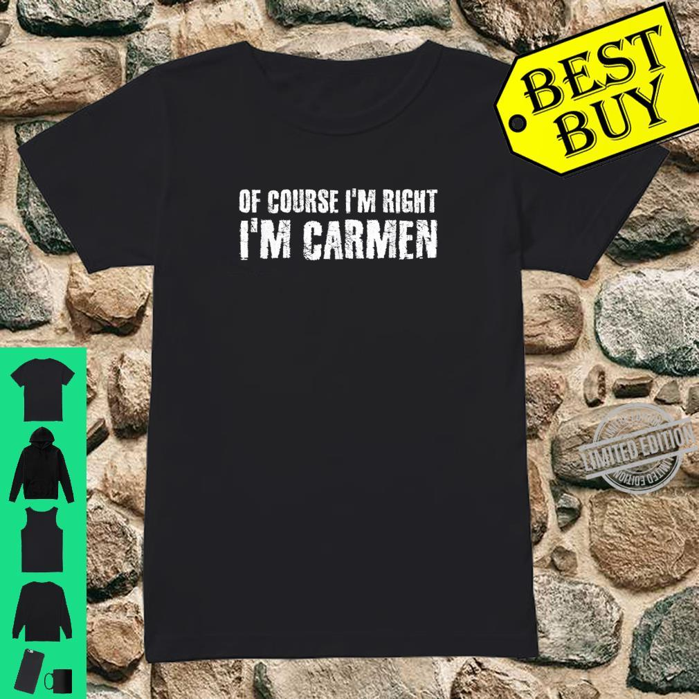 OF COURSE I'M RIGHT I'M CARMEN Personalized Name Shirt ladies tee