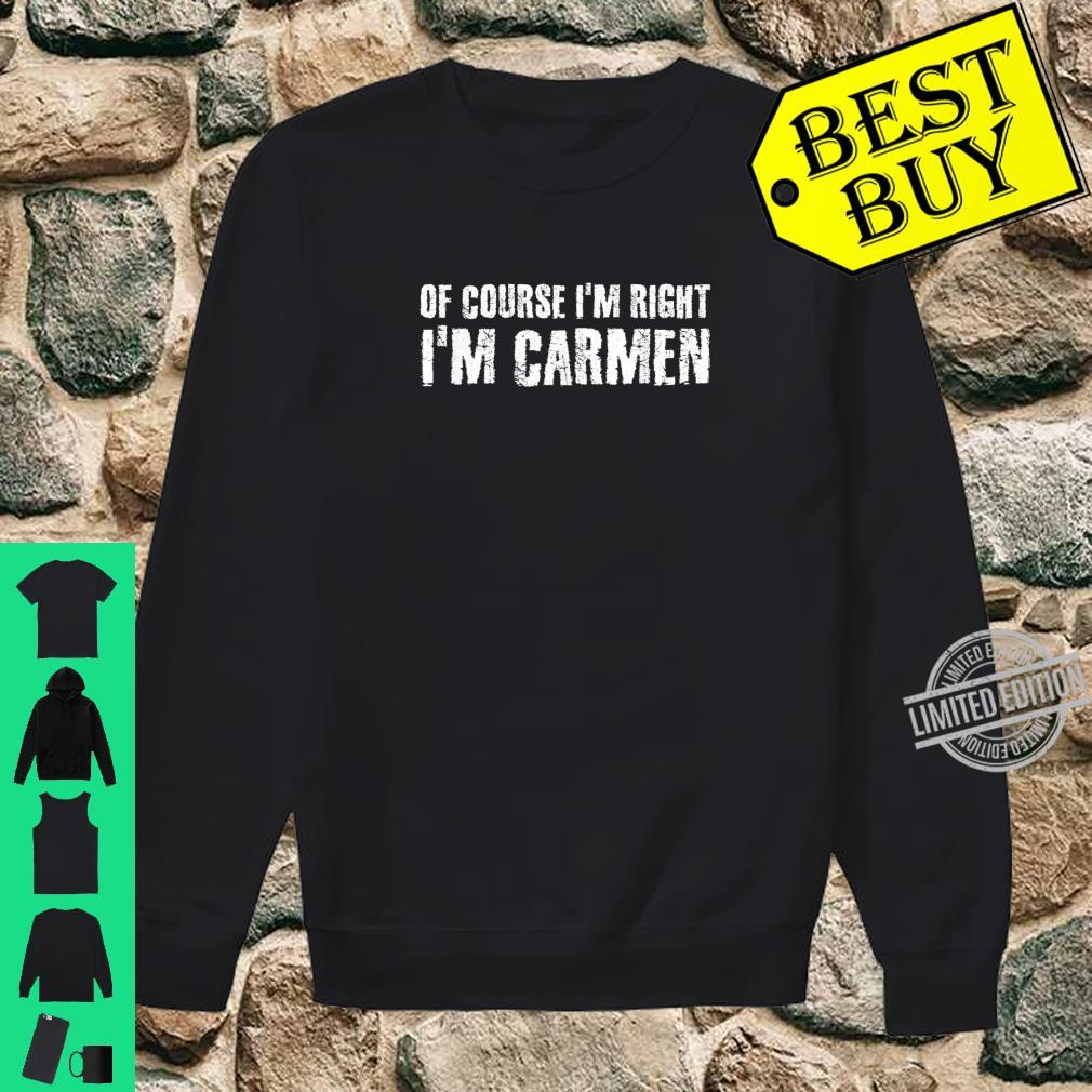 OF COURSE I'M RIGHT I'M CARMEN Personalized Name Shirt sweater