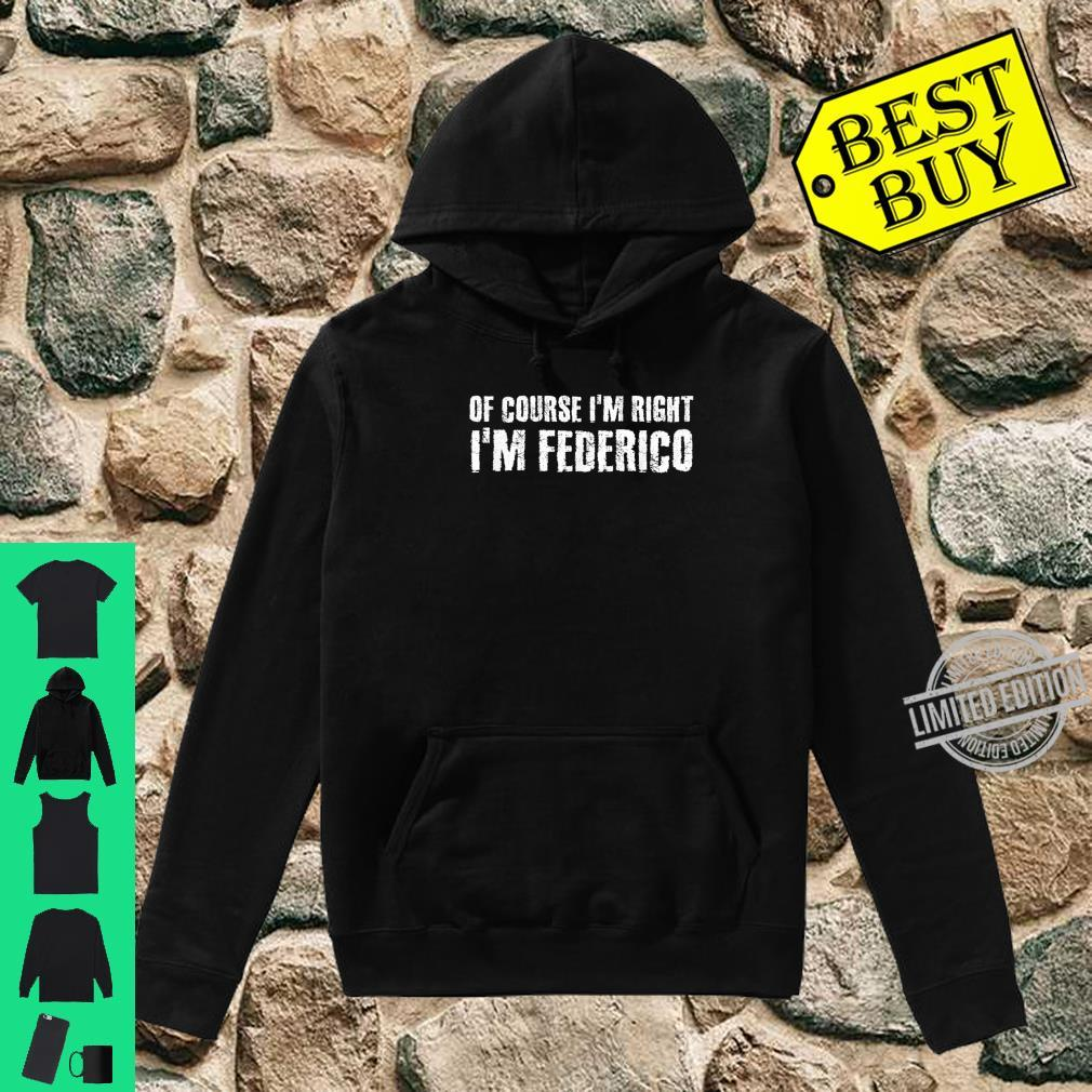OF COURSE I'M RIGHT I'M FEDERICO Personalized Shirt hoodie