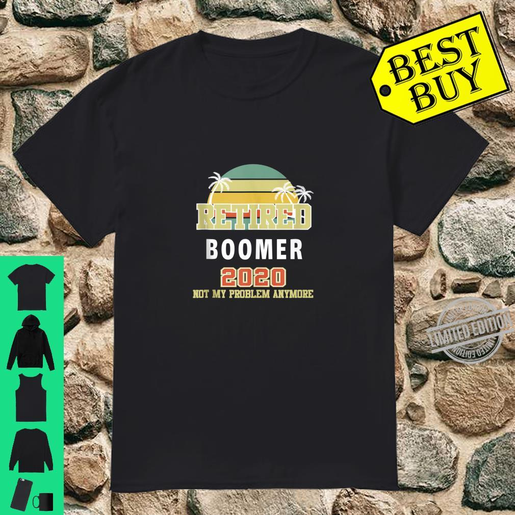 Palms & Sunset Retired Boomer 2020 Not My Problem Anymore Shirt