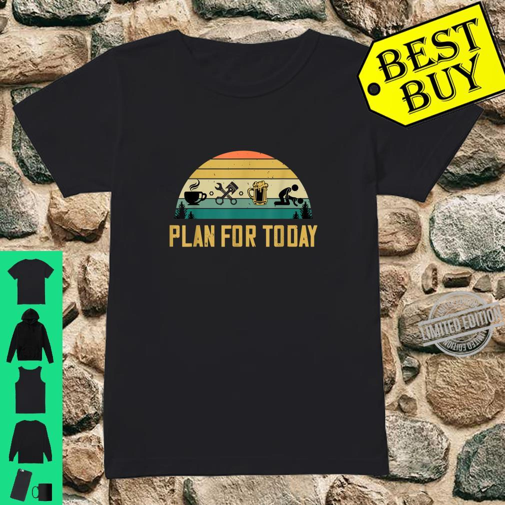 Plan For Today Coffee Mechanic Beer Sex Car Guys Shirt ladies tee