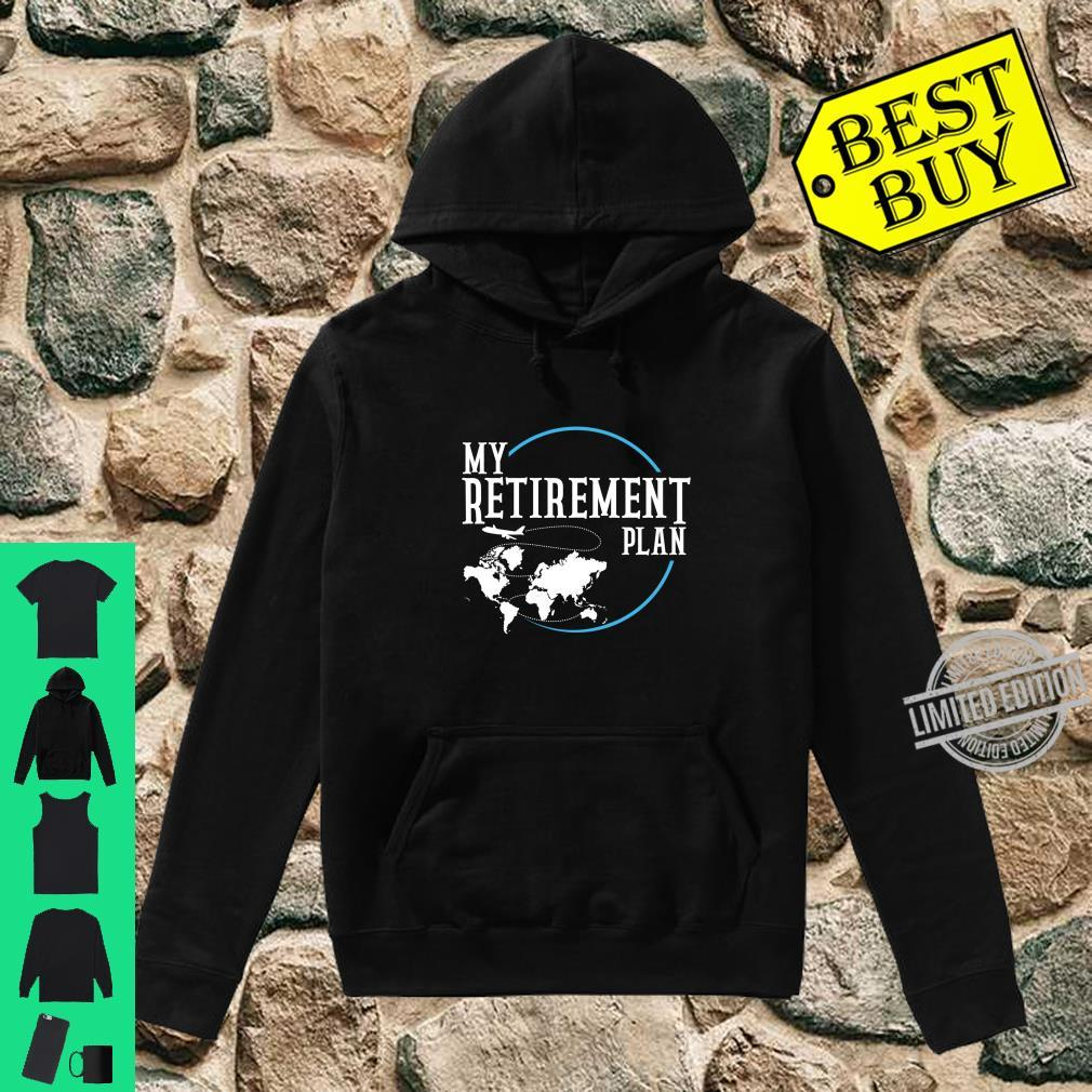 Retirement Plan Travel World Shirt hoodie