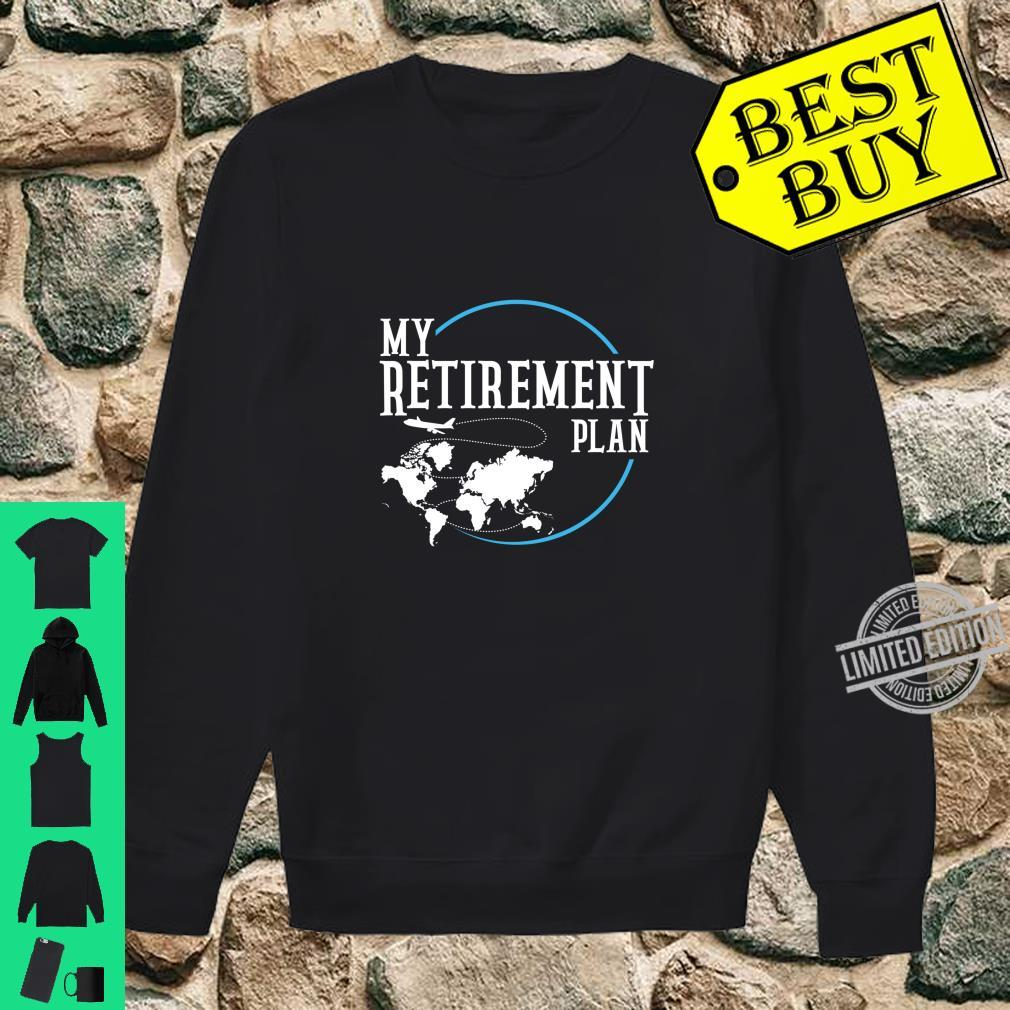 Retirement Plan Travel World Shirt sweater