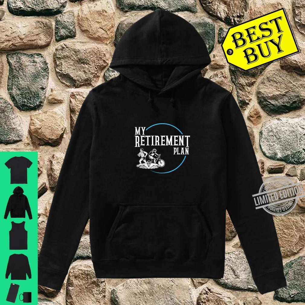 Retirement Plan Triathlon Swimming Cycling and Running Shirt hoodie