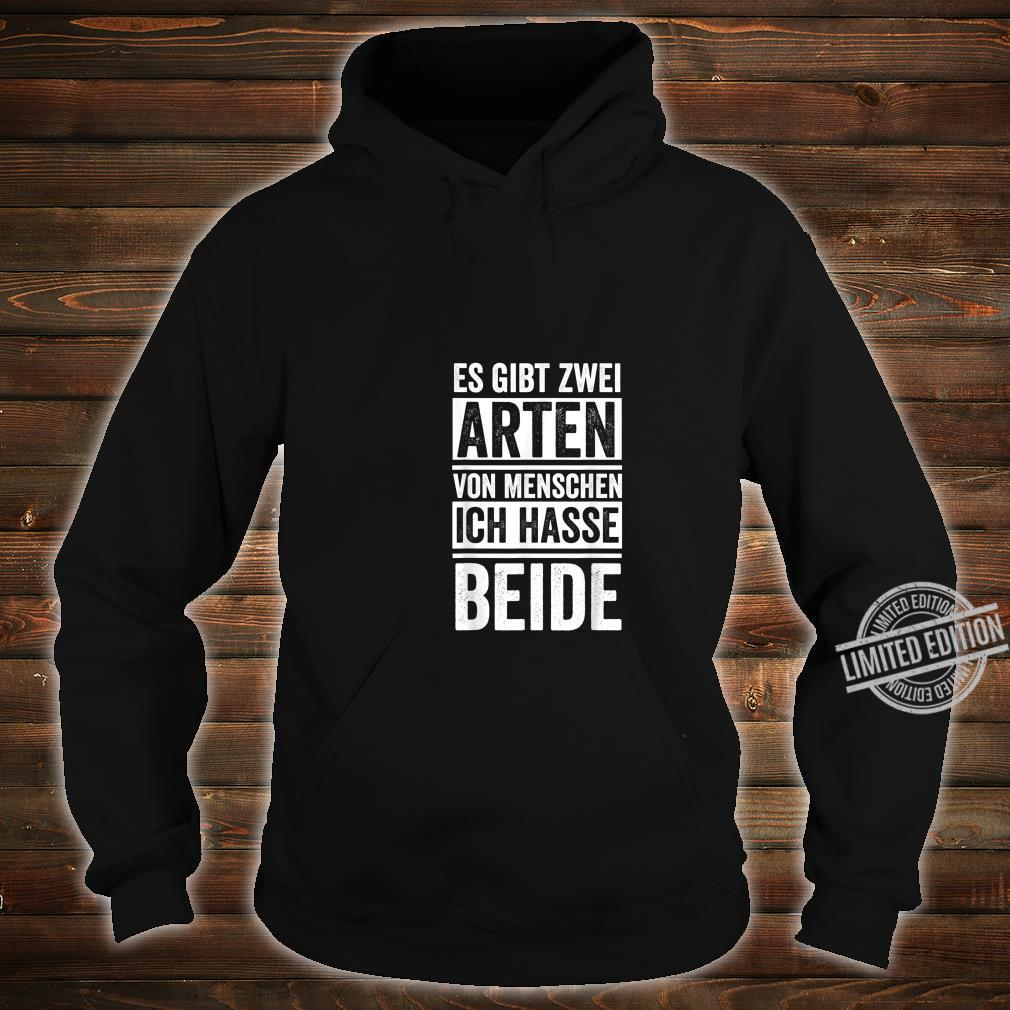 There are two kinds of people I hate both Shirt hoodie